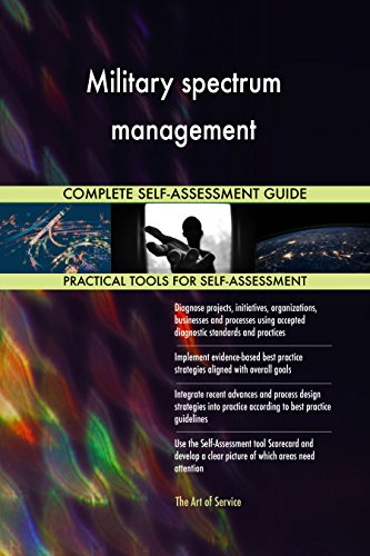 Military spectrum management All-Inclusive Self-Assessment - More than 720 Success Criteria, Instant Visual Insights, Comprehensive Spreadsheet Dashboard, Auto-Prioritized for Quick Results von The Art of Service