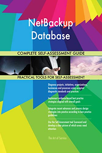NetBackup Database All-Inclusive Self-Assessment - More than 700 Success Criteria, Instant Visual Insights, Comprehensive Spreadsheet Dashboard, Auto-Prioritized for Quick Results von The Art of Service