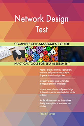 Network Design Test All-Inclusive Self-Assessment - More than 700 Success Criteria, Instant Visual Insights, Comprehensive Spreadsheet Dashboard, Auto-Prioritized for Quick Results von The Art of Service