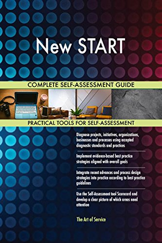 New START All-Inclusive Self-Assessment - More than 670 Success Criteria, Instant Visual Insights, Comprehensive Spreadsheet Dashboard, Auto-Prioritized for Quick Results von The Art of Service