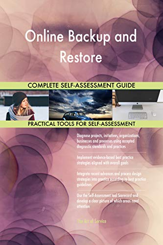 Online Backup and Restore All-Inclusive Self-Assessment - More than 700 Success Criteria, Instant Visual Insights, Comprehensive Spreadsheet Dashboard, Auto-Prioritized for Quick Results von The Art of Service