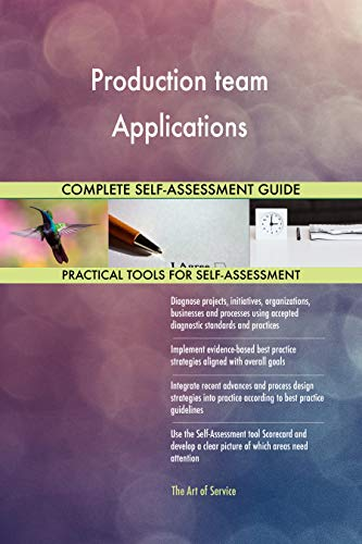Production team Applications All-Inclusive Self-Assessment - More than 700 Success Criteria, Instant Visual Insights, Comprehensive Spreadsheet Dashboard, Auto-Prioritized for Quick Results von The Art of Service