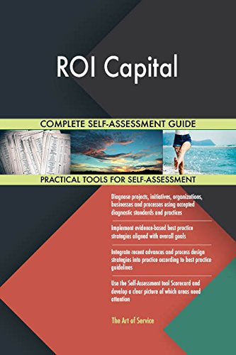 ROI Capital All-Inclusive Self-Assessment - More than 700 Success Criteria, Instant Visual Insights, Comprehensive Spreadsheet Dashboard, Auto-Prioritized for Quick Results von The Art of Service
