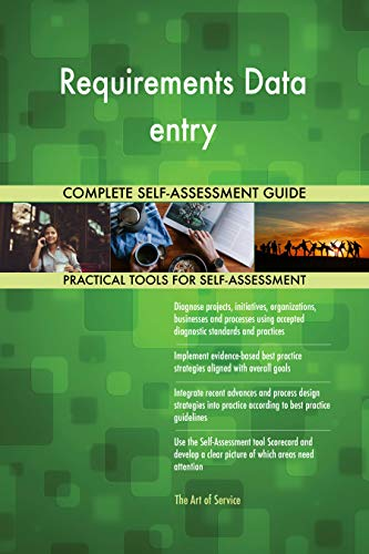 Requirements Data entry All-Inclusive Self-Assessment - More than 700 Success Criteria, Instant Visual Insights, Comprehensive Spreadsheet Dashboard, Auto-Prioritized for Quick Results von The Art of Service