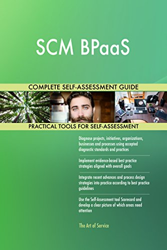 SCM BPaaS All-Inclusive Self-Assessment - More than 710 Success Criteria, Instant Visual Insights, Comprehensive Spreadsheet Dashboard, Auto-Prioritized for Quick Results von The Art of Service