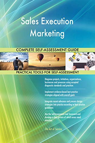 Sales Execution Marketing All-Inclusive Self-Assessment - More than 700 Success Criteria, Instant Visual Insights, Comprehensive Spreadsheet Dashboard, Auto-Prioritized for Quick Results von The Art of Service