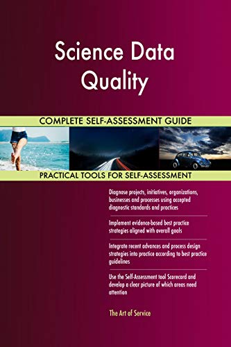 Science Data Quality All-Inclusive Self-Assessment - More than 700 Success Criteria, Instant Visual Insights, Comprehensive Spreadsheet Dashboard, Auto-Prioritized for Quick Results von The Art of Service