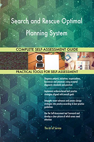 Search and Rescue Optimal Planning System All-Inclusive Self-Assessment - More than 720 Success Criteria, Instant Visual Insights, Spreadsheet Dashboard, Auto-Prioritized for Quick Results von The Art of Service