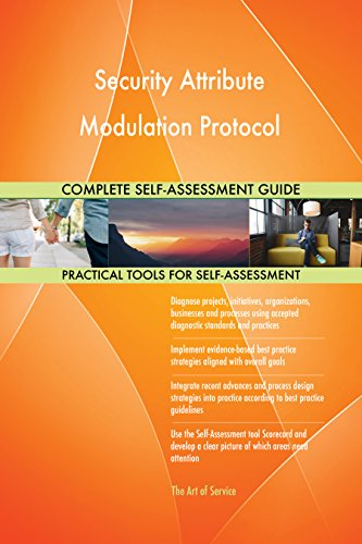 Security Attribute Modulation Protocol All-Inclusive Self-Assessment - More than 710 Success Criteria, Instant Visual Insights, Comprehensive Spreadsheet Dashboard, Auto-Prioritized for Quick Results von The Art of Service