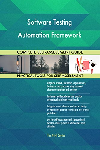Software Testing Automation Framework All-Inclusive Self-Assessment - More than 650 Success Criteria, Instant Visual Insights, Comprehensive Spreadsheet Dashboard, Auto-Prioritized for Quick Results von The Art of Service