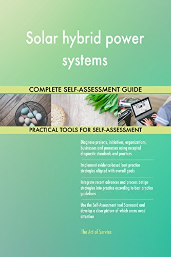 Solar hybrid power systems All-Inclusive Self-Assessment - More than 710 Success Criteria, Instant Visual Insights, Comprehensive Spreadsheet Dashboard, Auto-Prioritized for Quick Results von The Art of Service