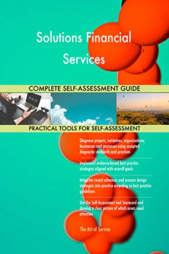 Solutions Financial Services All-Inclusive Self-Assessment - More than 700 Success Criteria, Instant Visual Insights, Comprehensive Spreadsheet Dashboard, Auto-Prioritized for Quick Results von The Art of Service