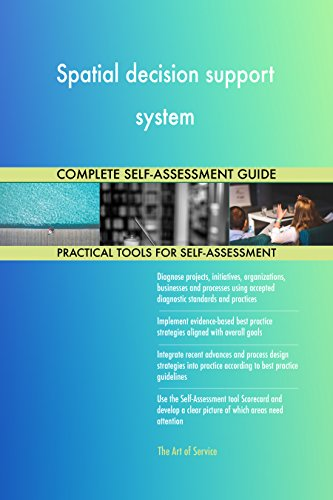 Spatial decision support system All-Inclusive Self-Assessment - More than 680 Success Criteria, Instant Visual Insights, Comprehensive Spreadsheet Dashboard, Auto-Prioritized for Quick Results von The Art of Service