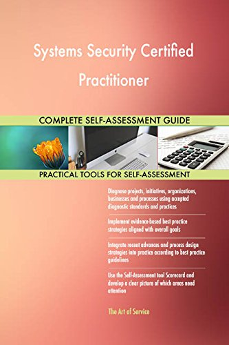 Systems Security Certified Practitioner All-Inclusive Self-Assessment - More than 690 Success Criteria, Instant Visual Insights, Comprehensive Spreadsheet Dashboard, Auto-Prioritized for Quick Results von The Art of Service