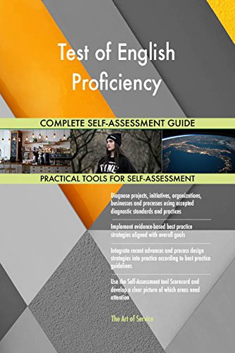 Test of English Proficiency All-Inclusive Self-Assessment - More than 670 Success Criteria, Instant Visual Insights, Comprehensive Spreadsheet Dashboard, Auto-Prioritized for Quick Results von The Art of Service