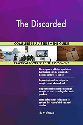 The Discarded All-Inclusive Self-Assessment - More than 720 Success Criteria, Instant Visual Insights, Comprehensive Spreadsheet Dashboard, Auto-Prioritized for Quick Results von The Art of Service