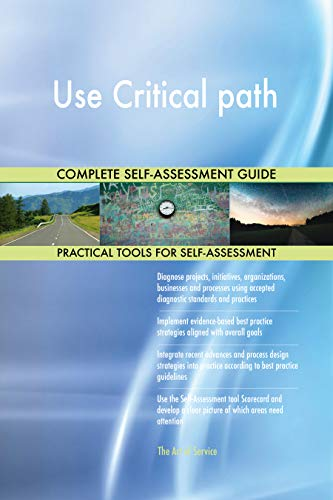 Use Critical path All-Inclusive Self-Assessment - More than 700 Success Criteria, Instant Visual Insights, Comprehensive Spreadsheet Dashboard, Auto-Prioritized for Quick Results von The Art of Service