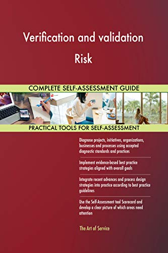 Verification and validation Risk All-Inclusive Self-Assessment - More than 700 Success Criteria, Instant Visual Insights, Comprehensive Spreadsheet Dashboard, Auto-Prioritized for Quick Results von The Art of Service