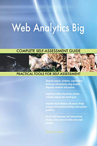 Web Analytics Big All-Inclusive Self-Assessment - More than 700 Success Criteria, Instant Visual Insights, Comprehensive Spreadsheet Dashboard, Auto-Prioritized for Quick Results von The Art of Service
