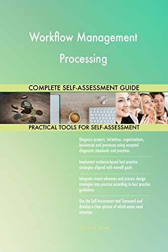 Workflow Management Processing All-Inclusive Self-Assessment - More than 700 Success Criteria, Instant Visual Insights, Comprehensive Spreadsheet Dashboard, Auto-Prioritized for Quick Results von The Art of Service