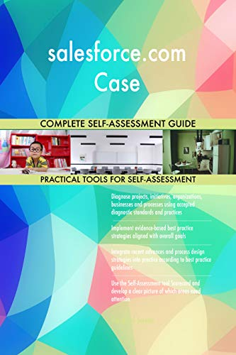 salesforce.com Case All-Inclusive Self-Assessment - More than 700 Success Criteria, Instant Visual Insights, Comprehensive Spreadsheet Dashboard, Auto-Prioritized for Quick Results von The Art of Service