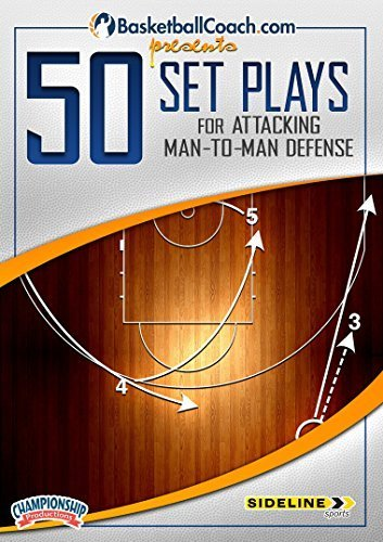 BasketballCoach.com Presents: 50 Set Plays for Attacking Man-to-Man Defense by * BASKETBALLCOACH.COM