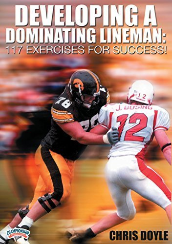 Developing a Dominating Lineman: 117 Exercises for Success! by Chris Doyle