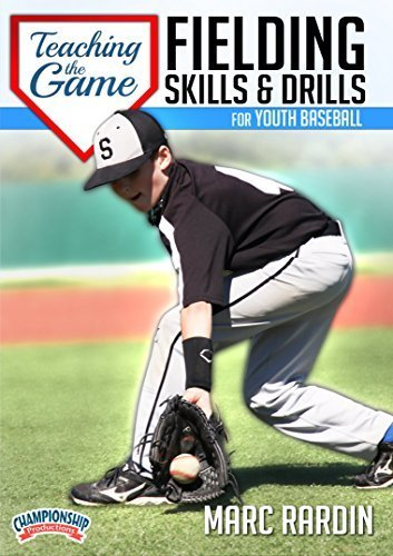 Teaching the Game: Fielding Skills and Drills for Youth Baseball by Marc Rardin